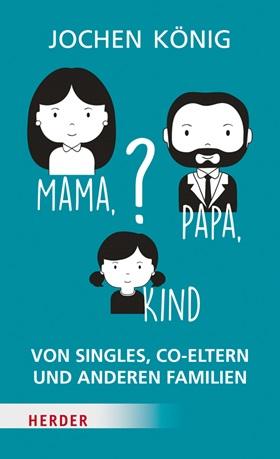 mama-papa-kind-von-singles-co-eltern-und-anderen-familien-978-3-451-31274-8